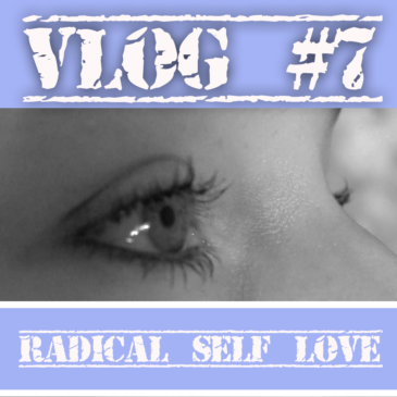 Vlog #7 | Radical self love